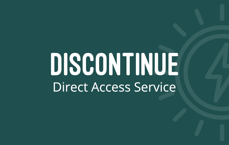 Discontinue Direct Access Service